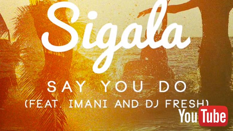 Sigala ft. Imani & DJ Fresh - Say You Do