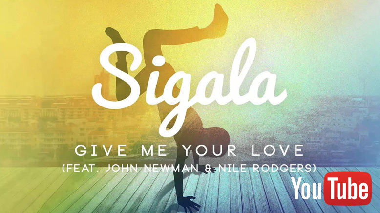 Sigala ft. John Newman & Nile Rodgers - Give Me Your Love